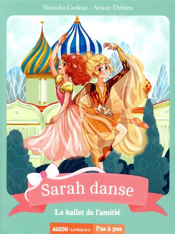 Sarah danse T.11 ; le ballet de l'amitié