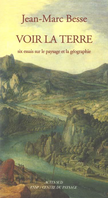 Voir la terre - six essais sur le paysage et la geographie