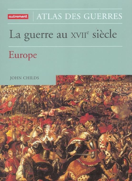 La guerre au xvii siecle ; europe