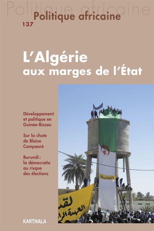 Revue politique africaine N.137 ; l'Algérie aux marges de l'Etat