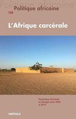 Revue politique africaine N.155 ; l'Afrique carcérale  - Marie Morelle - Revue Politique Africaine - Morelle Et Le Marcis - Frédéric Le Marcis