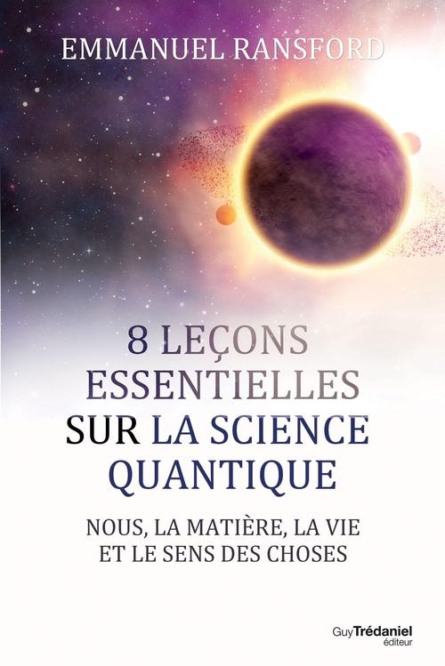 8 leçons essentielles sur la science quantique ; nous, la matière, la vie et le sens des choses