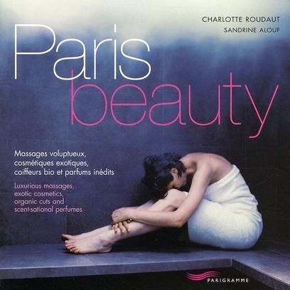 Paris beauty ; massages voluptueux, cosmétiques exotiques, coiffeurs bio et parfums inédits