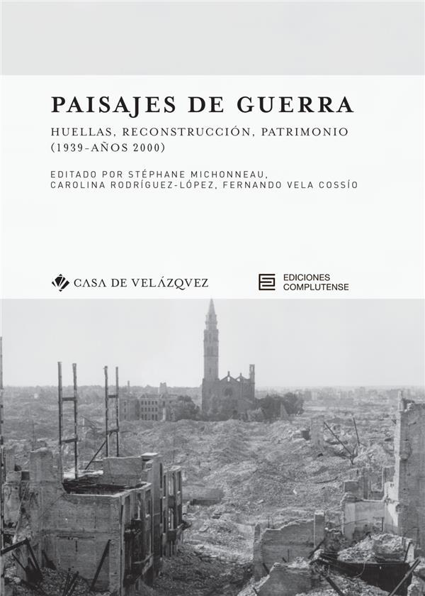 Paisajes de guerra ; huellas, reconstrucción, patrimonio (1939 - años 2000)