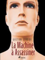 Vente EBooks : La Machine à Assassiner  - Gaston Leroux