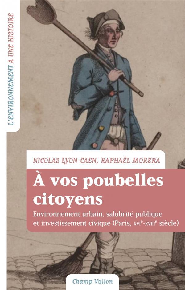 à vos poubelles citoyens ! environnement urbain, salubrité publique et investissement civique (Paris, XVI-XVIIIe siècle)