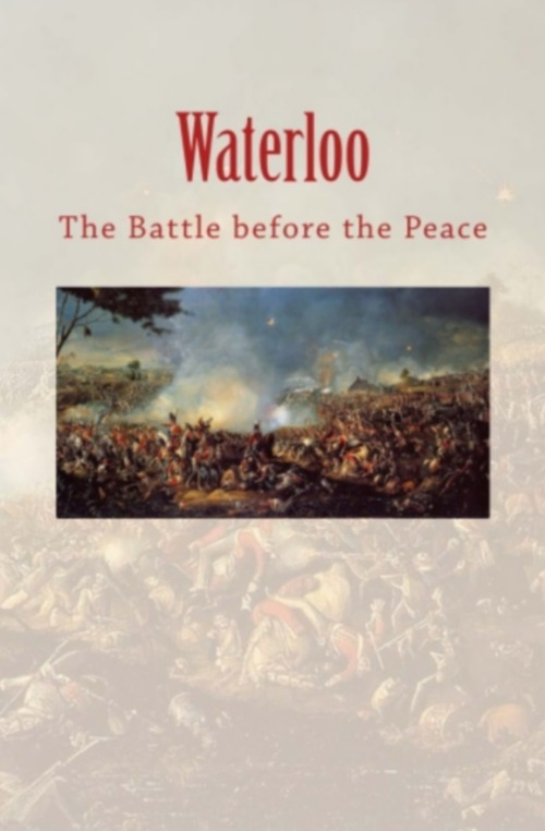 Waterloo: the Battle before the Peace