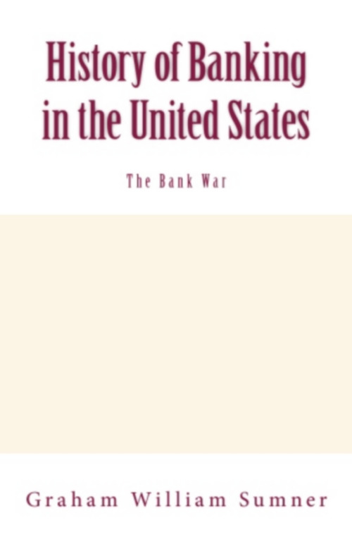 History of Banking in the United States (Vol.2): The Bank War