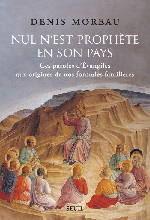 Nul n'est prophète en son pays - Ces paroles d'évangiles aux origines de nos formules familières