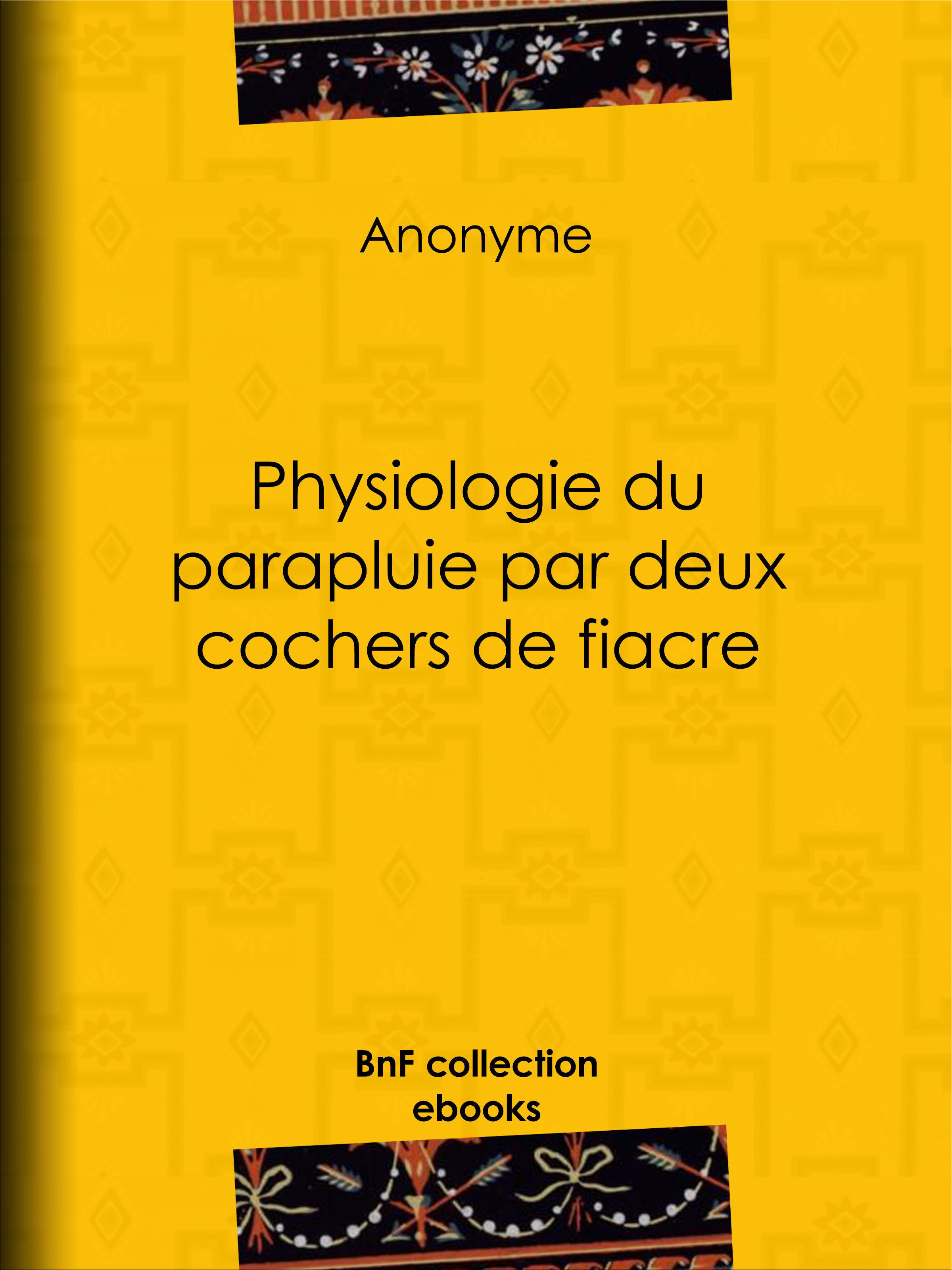 Physiologie du parapluie par deux cochers de fiacre  - Anonyme