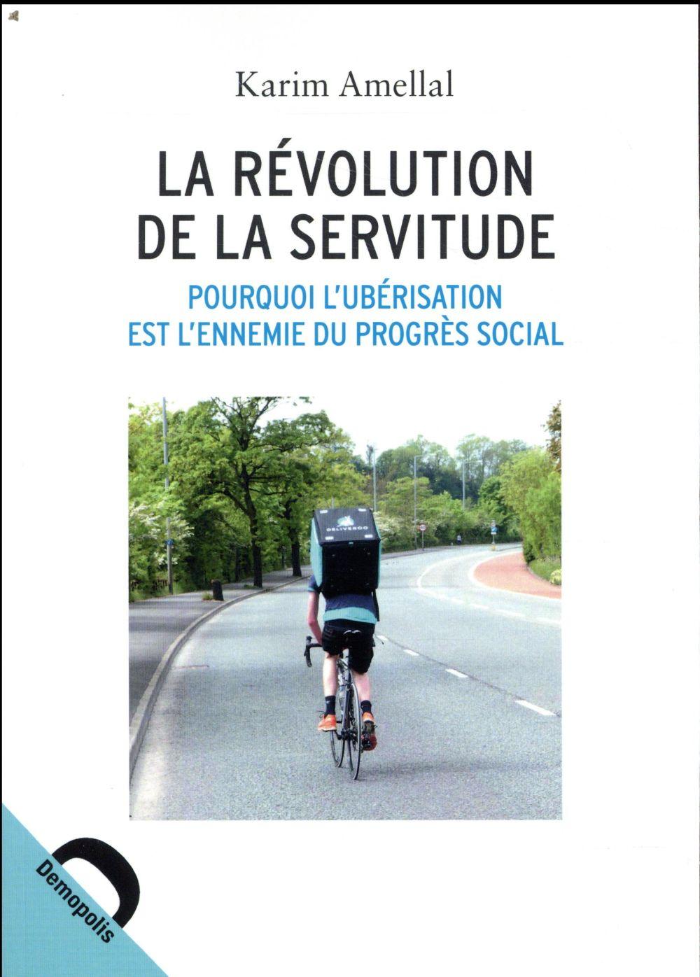 La révolution de la servitude ; pourquoi l'ubérisation est l'ennemie du progrès social