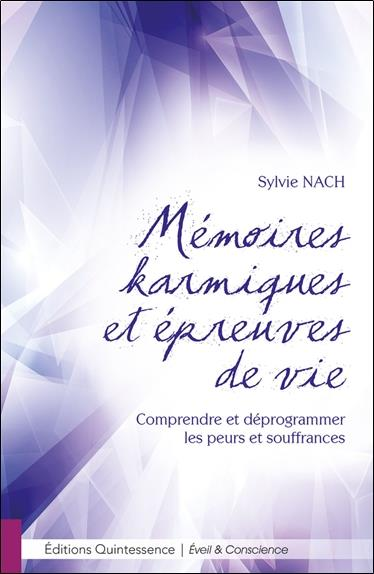 Mémoires karmiques et épreuves de vie ; comprendre et déprogrammer les peurs et souffrances