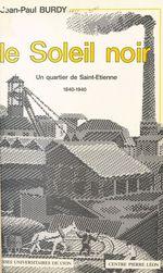 Le Soleil noir : un quartier de Saint-Étienne (1840-1940)