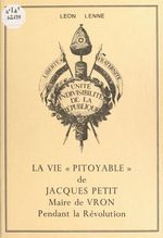 La vie « pitoyable » de Jacques Petit, maire de Vron pendant la Révolution