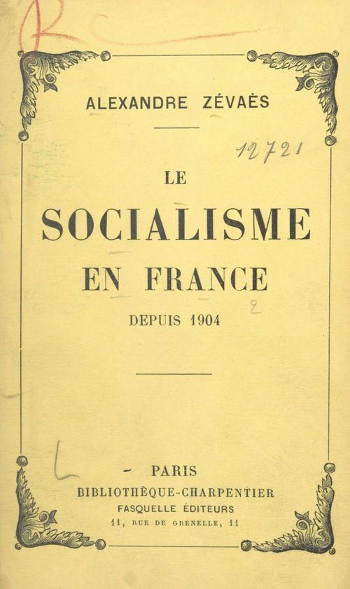Le socialisme en France depuis 1904  - Alexandre Zévaès