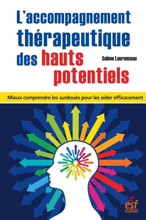 L'accompagnement thérapeutique des hauts potentiels ; mieux comprendre les surdoués pour les aider efficacement