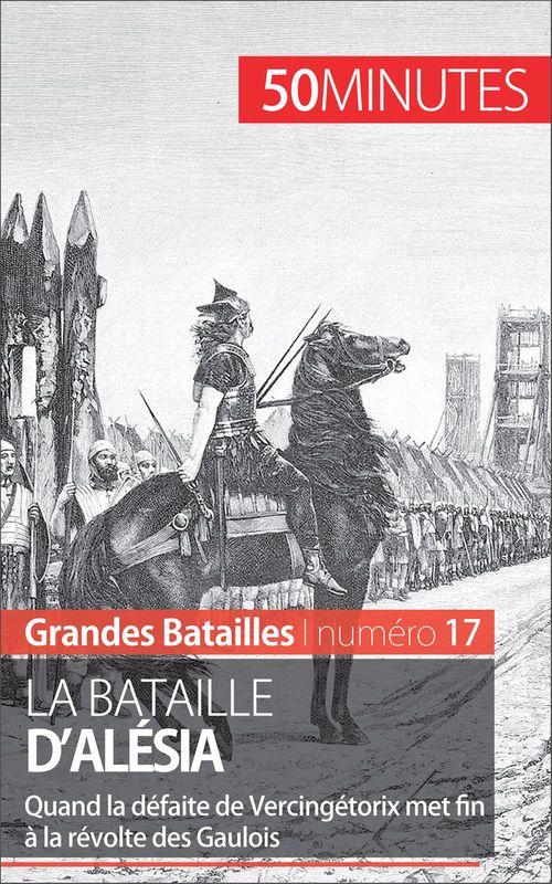 La bataille d'Alésia ; quand la défaite de Vercingétorix met fin à la révolte des Gaulois