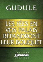 Vente Livre Numérique : Les Fées en vos palais répandront leur bouquet  - Gudule