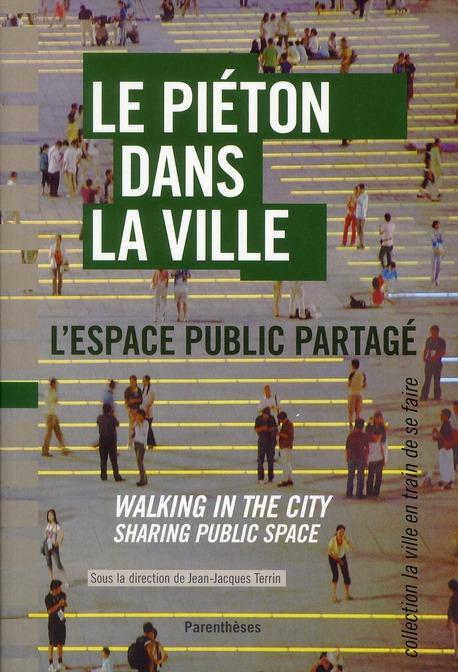 Le piéton dans la ville ; l'espace public partagé