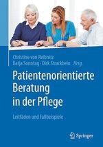 Patientenorientierte Beratung in der Pflege  - Christine von Reibnitz - Katja Sonntag - Dirk Strackbein
