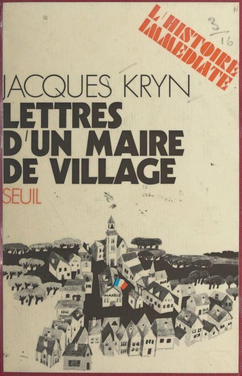 Lettres d'un maire de village  - Jacques Kryn