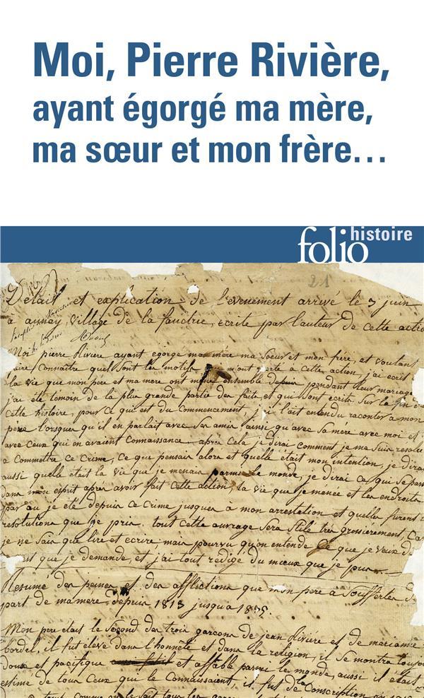 Moi, Pierre Riviere, Ayant Egorge Ma Mere, Ma Soeur Et Mon Frere... Un Cas De Parricide Au Xix Siecle