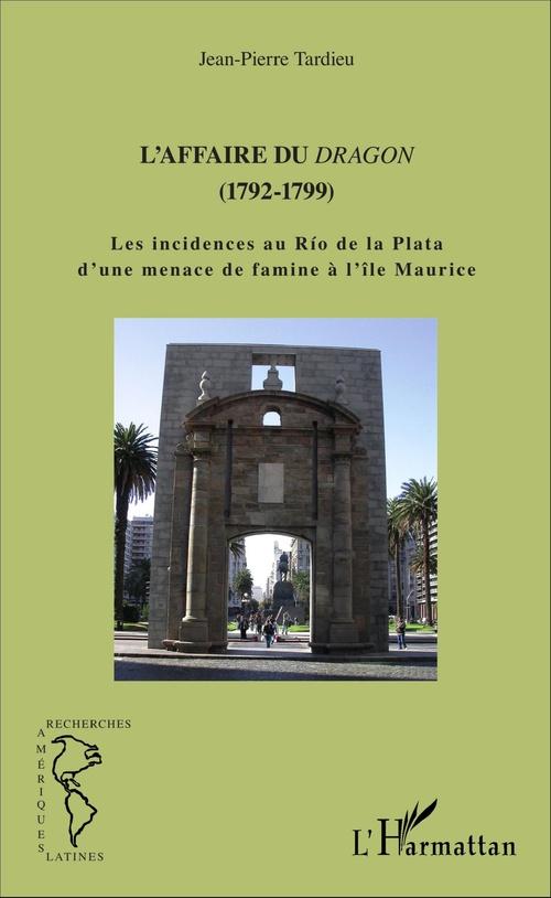 L'affaire du Dragon (1792-1799) ; les incidents au Río de la Plata d'une menace de famine à l'île Maurice