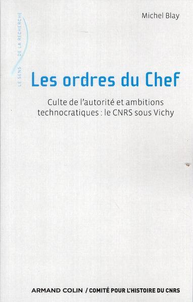 Les ordres du chef ; culte de l'autorité et ambitions technocratiques ; le CNRS sous Vichy