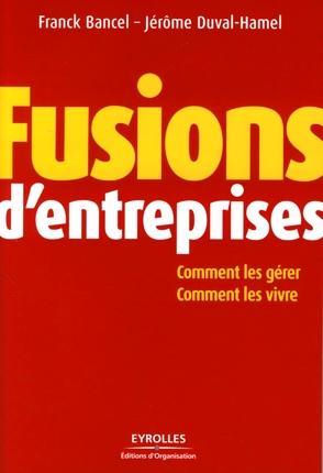 Fusions D'Entreprises - Comment Les Gerer - Comment Les Vivre