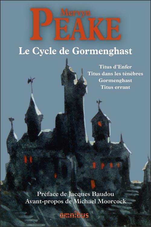 Le cycle de Gormenghast ; Titus d'enfer, Titus dans les ténèbres, Gormenghast, Titus errant