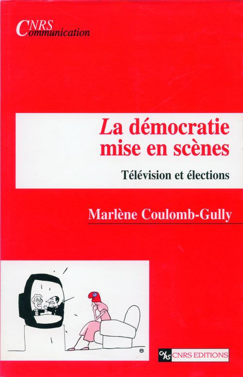 La démocratie mise en scène ; télévision et élections