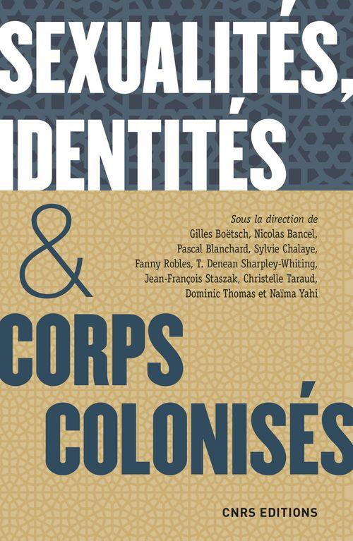 Sexualites, identites & corps colonisés. XVe siecle - XXIe siecle