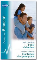 Vente EBooks : L'éclat du bonheur - Pour l'amour d'un grand patron (Harlequin Blanche)  - Betty Neels - Jessica Matthews