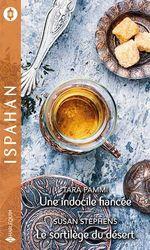 Vente EBooks : Une indocile fiancée - Le sortilège du désert  - Susan Stephens - Tara Pammi