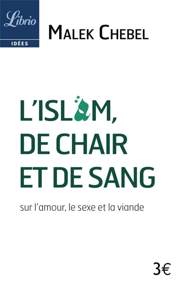 L'Islam, De Chair Et De Sang ; Sur L'Amour, Le Sexe Et La Viande