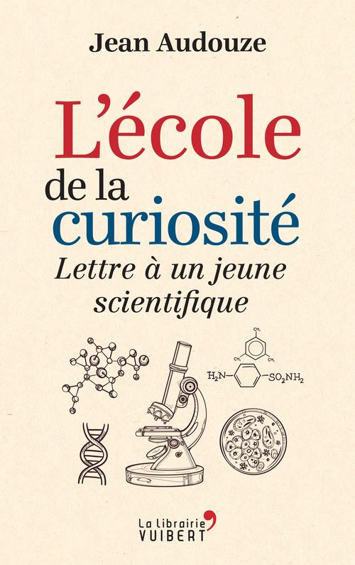L'école de la curiosité ; lettre à un jeune scientifique