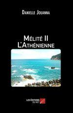 Mélité II - L'Athénienne  - Danielle Jouanna - Danielle Jouanna