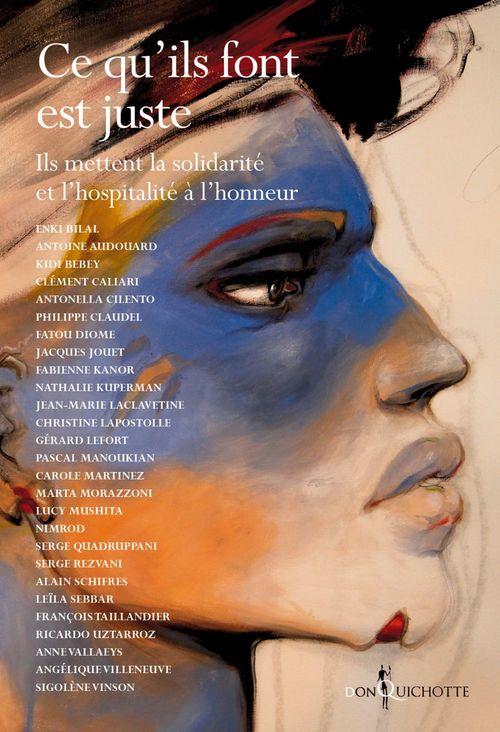 Ce qu'ils font est juste ; ils mettent la solidarité et l'hospitalité à l'honneur  - Antoine Audouard  - Anne Vallaeys  - Carole M  - Collectif d'auteurs  - Angélique Villeneuve  - Alain SCHIFRES  - Antonnella Cilento  - Collectif