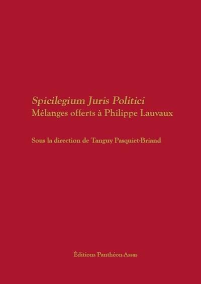 Spicilegium juris politici ; mélanges offerts à Philippe Lauvaux