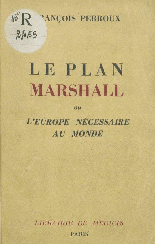 Le plan Marshall ou l'Europe nécessaire au monde
