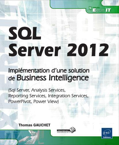 Sql Server 2012 ; Implementation D'Une Solution De Business Intelligence (Sql Server, Analysis Servi