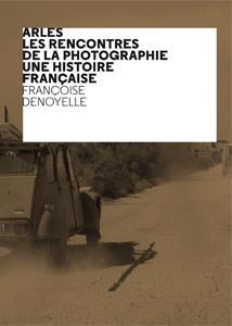 Arles, les Rencontres de la Photographie, une histoire française