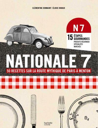 Nationale 7 ; 50 Recettes Sur La Route Mythique De Paris A Menton