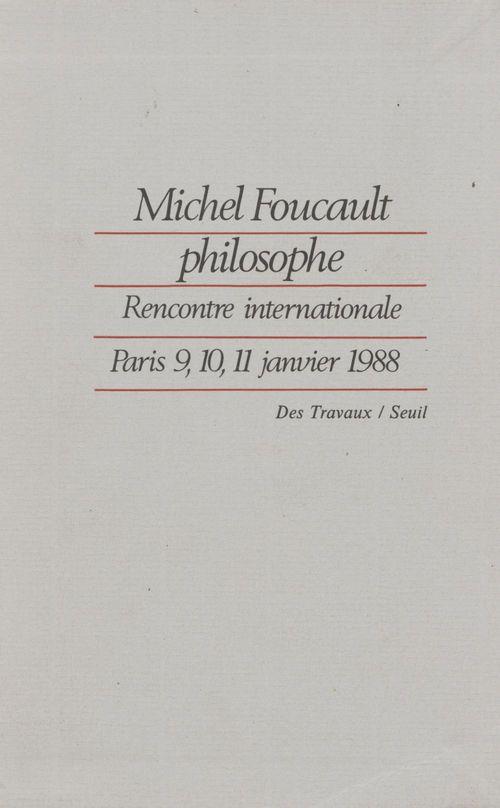 Michel foucault philosophe. rencontre internationale (paris, 9-11 janvier 1988)
