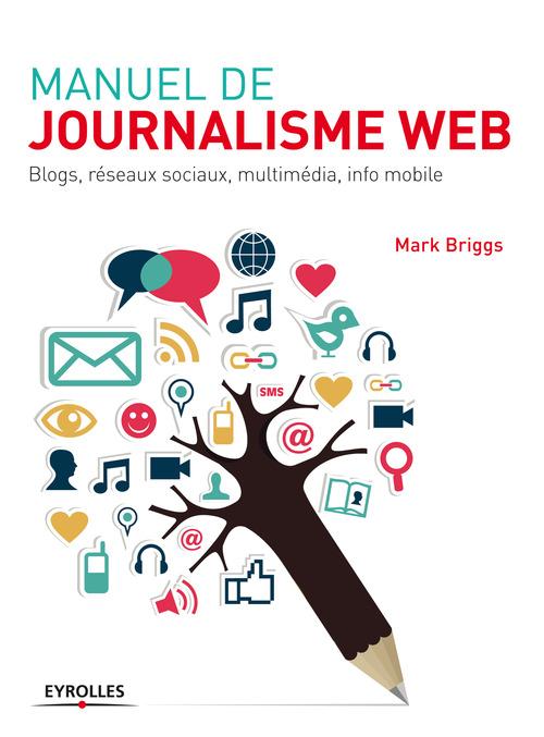 Manuel de journalisme web ; blogs, réseaux sociaux, multimédia, info mobile