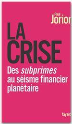La crise ; des subprimes au séisme financier planétaire