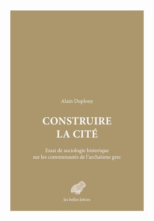 Construire la cité ; essai de sociologie historique sur les communautés de l'archaïsme grec