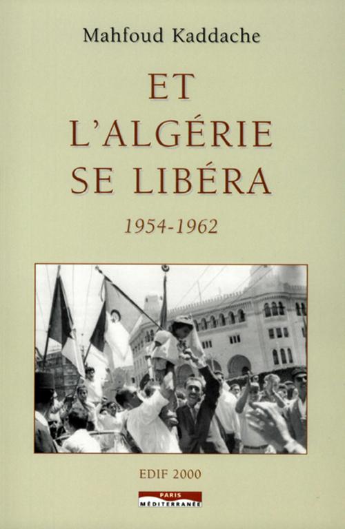 Et l'Algérie se libéra, 1954-1962
