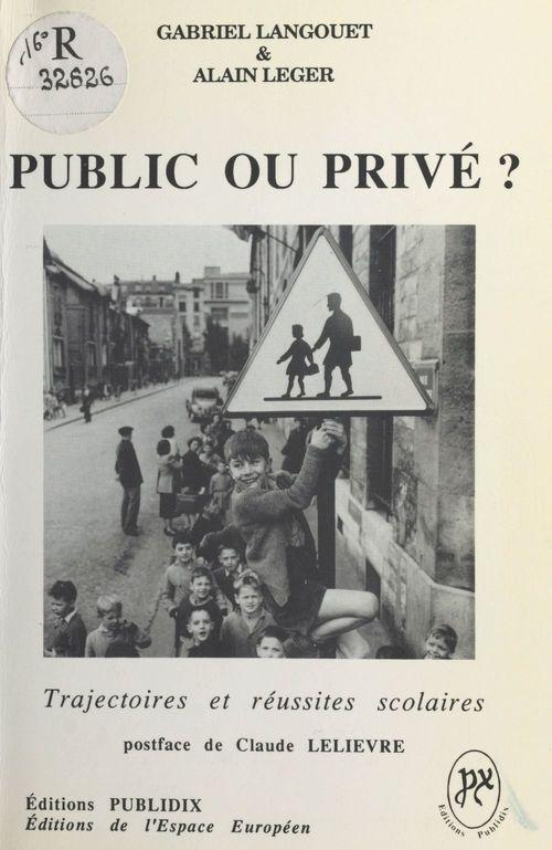 Public ou privé ? Trajectoires et réussites scolaires