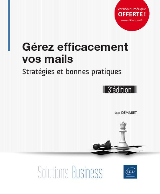 Gérez efficacement vos mails ; stratégies et bonnes pratiques (3e édition)